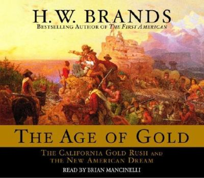 The Age of Gold: The California Gold Rush and the New American Dream 9780553713572