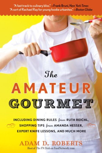 The Amateur Gourmet: How to Shop, Chop, and Table-Hop Like a Pro (Almost) 9780553384567