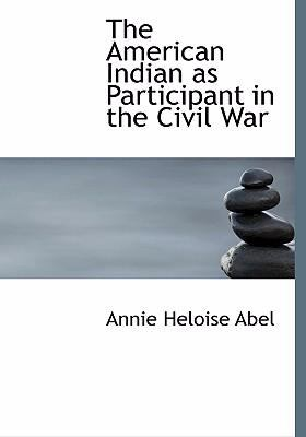 The American Indian as Participant in the Civil War 9780554243054