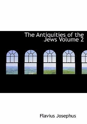 The Antiquities of the Jews Volume 2 9780554245225