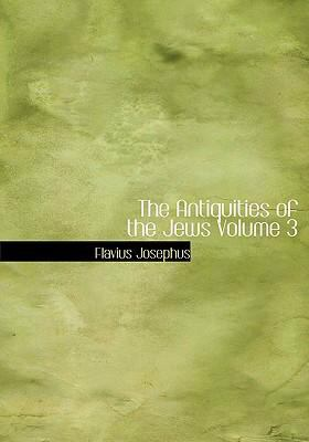 The Antiquities of the Jews Volume 3 9780554234373