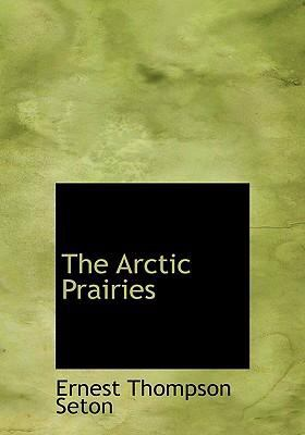 The Arctic Prairies 9780554237794
