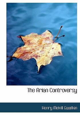 The Arian Controversy 9780554273136