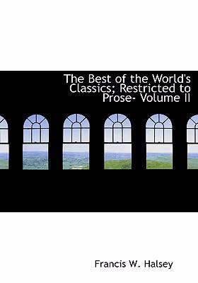The Best of the World's Classics; Restricted to Prose- Volume II 9780554292489