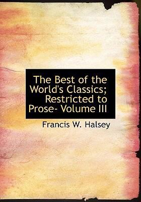The Best of the World's Classics; Restricted to Prose- Volume III 9780554292472