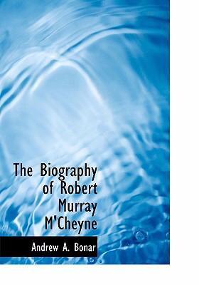 The Biography of Robert Murray M'Cheyne 9780554252452