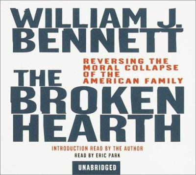 The Broken Hearth: Reversing the Moral Collapse of the American Family 9780553714487