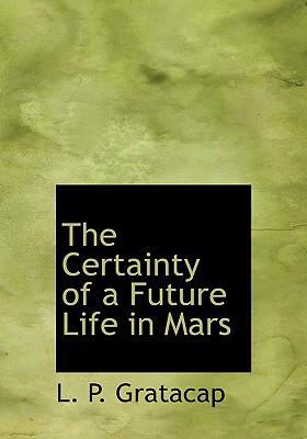 The Certainty of a Future Life in Mars 9780554245898