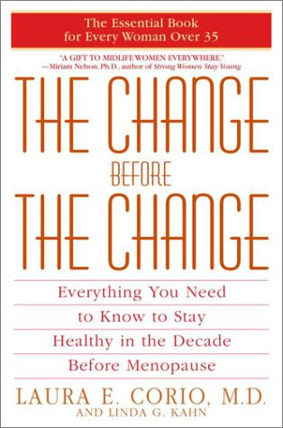 The Change Before the Change: Everything You Need to Know to Stay Healthy in the Decade Before Menopause 9780553380316