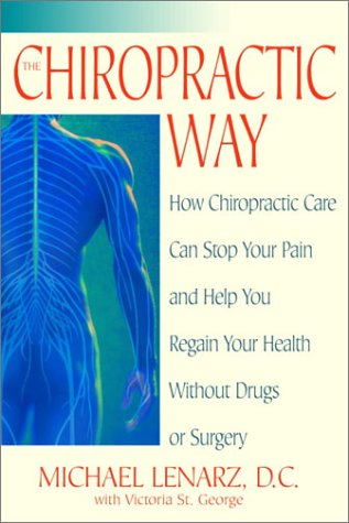 The Chiropractic Way: How Chiropractic Care Can Stop Your Pain and Help You Regain Your Health Without Drugs or Surgery 9780553381597