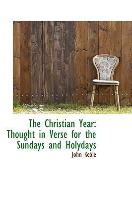 The Christian Year: Thought in Verse for the Sundays and Holydays 9780559742514