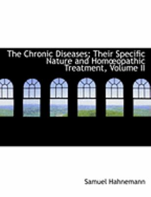 The Chronic Diseases; Their Specific Nature and Homa Opathic Treatment, Volume II 9780559046711