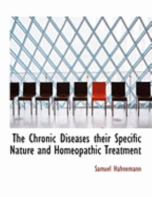 The Chronic Diseases Their Specific Nature and Homeopathic Treatment 9780554848853
