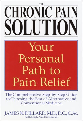 The Chronic Pain Solution: The Comprehensive, Step-By-Step Guide to Choosing the Best of Alternative and Conventional Medicine 9780553801835