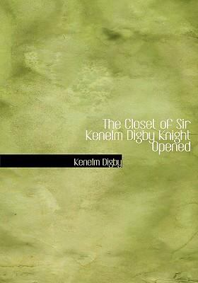 The Closet of Sir Kenelm Digby Knight Opened 9780554259352