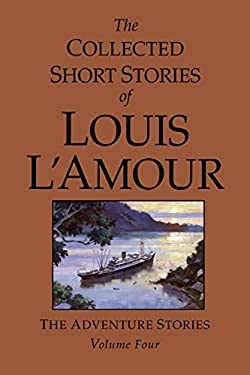 The Collected Short Stories of Louis L'Amour: The Adventure Stories, Volume 4 9780553804942