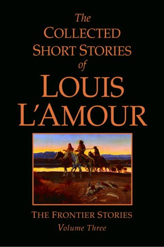 The Collected Short Stories of Louis L'Amour: The Frontier Stories: Volume Three 9780553804522