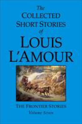The Collected Short Stories of Louis L'Amour, Volume Seven: The Frontier Stories 9780553807684