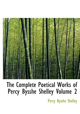 The Complete Poetical Works of Percy Bysshe Shelley Volume 2 9780554221229