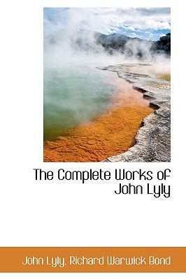 The Complete Works of John Lyly 9780559897986