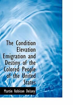 The Condition Elevation Emigration and Destiny of the Colored People of the United States 9780554262499