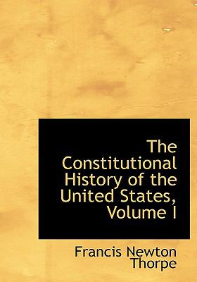 The Constitutional History of the United States, Volume I 9780554702261