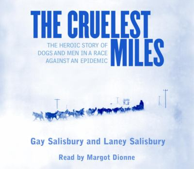 The Cruelest Miles: The Heroic Story of Dogs and Men in a Race Against an Epidemic 9780553527636