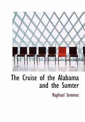 The Cruise of the Alabama and the Sumter 9780554251271