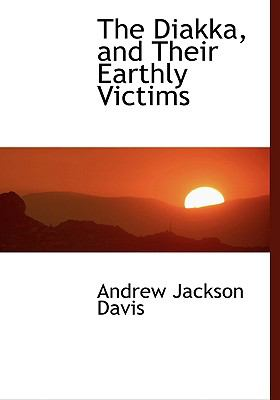 The Diakka, and Their Earthly Victims 9780554477688
