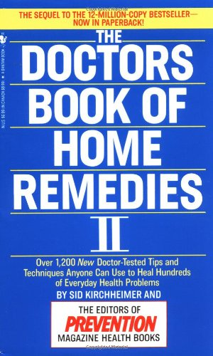 The Doctors Book of Home Remedies II: Over 1,200 New Doctor-Tested Tips and Techniques Anyone Can Use to Heal Hundreds of Everyday Health Problems 9780553569841