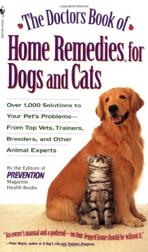 The Doctors Book of Home Remedies for Dogs and Cats: Over 1,000 Solutions to Your Pet's Problems - From Top Vets, Trainers, Breeders, and Other Animal 9780553577815
