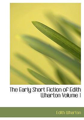 The Early Short Fiction of Edith Wharton Volume 1 9780554218694