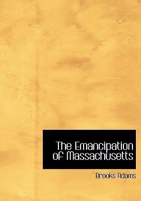 The Emancipation of Massachusetts 9780554237466