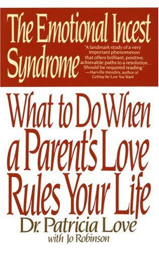 The Emotional Incest Syndrome: What to Do When a Parent's Love Rules Your Life 9780553352757