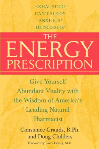 The Energy Prescription: Give Yourself Abundant Vitality with the Wisdom of America's Leading Natural Pharmacist 9780553382549