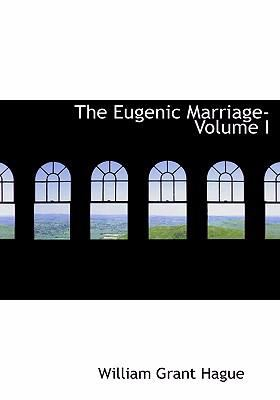The Eugenic Marriage- Volume I