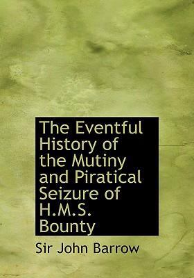 The Eventful History of the Mutiny and Piratical Seizure of H.M.S. Bounty 9780554249964