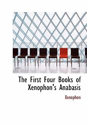 The First Four Books of Xenophon's Anabasis 9780554292649