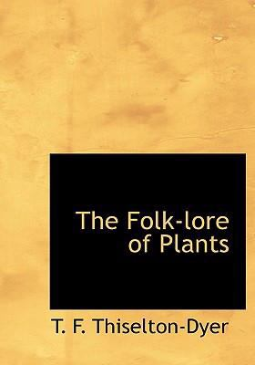 The Folk-Lore of Plants 9780554232249