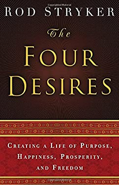 The Four Desires: Creating a Life of Purpose, Happiness, Prosperity, and Freedom 9780553803983