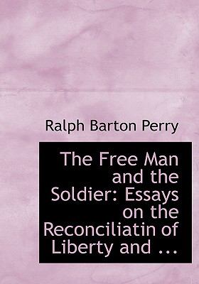 The Free Man and the Soldier: Essays on the Reconciliatin of Liberty and ... (Large Print Edition) 9780554619033