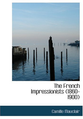 The French Impressionists (1860-1900) 9780554288871