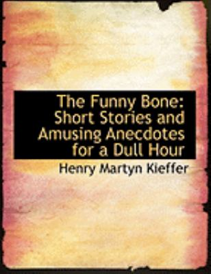 The Funny Bone: Short Stories and Amusing Anecdotes for a Dull Hour (Large Print Edition) 9780554957272