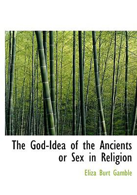 The God-Idea of the Ancients or Sex in Religion 9780554215341