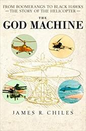 The God Machine: From Boomerangs to Black Hawks: The Story of the Helicopter 1980411