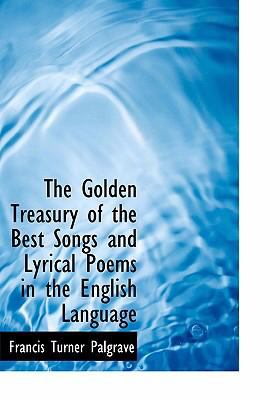 The Golden Treasury of the Best Songs and Lyrical Poems in the English Language 9780554225036