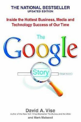 The Google Story: Inside the Hottest Business, Media and Technology Success of Our Time 9780553383669