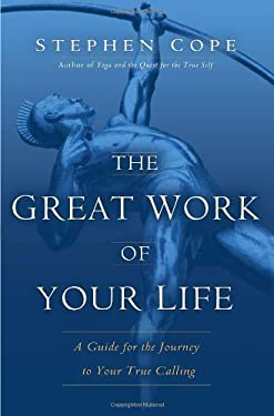 The Great Work of Your Life: A Guide for the Journey to Your True Calling 9780553807516