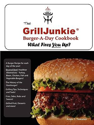The Grilljunkie Burger-A-Day Cookbook 9780557456437