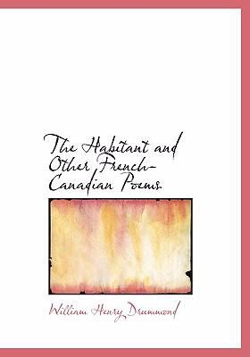 The Habitant and Other French-Canadian Poems 9780554302737